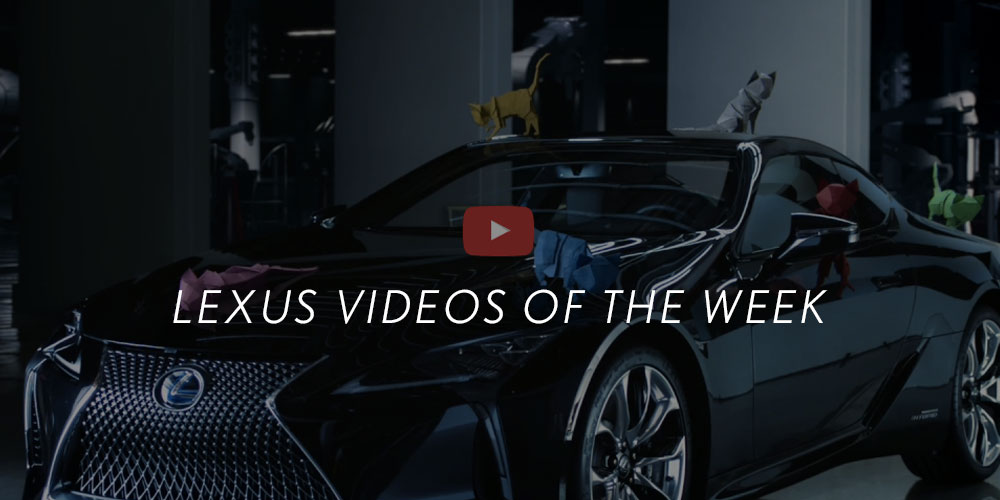 Lexus Videos of the Week